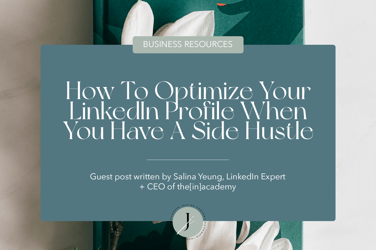 JOUHCO - How To Optimize Your LinkedIn Profile When You Have A Side Hustle - Salina Yeung