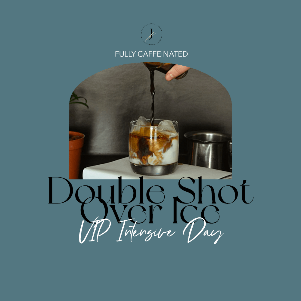 JOUHCO - Services - Double Shot Over Ice - VIP Intensive Day